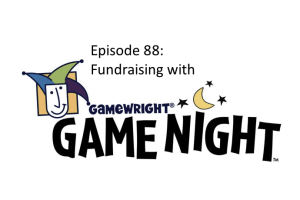 Episode 88: Fundraising with GameWright Game Night
