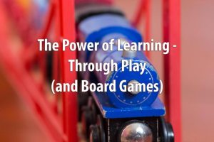 The Power of Learning - Through Play (and Board Games)