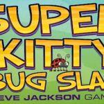 Super Kitty Bug Slap: Steve Jackson Games