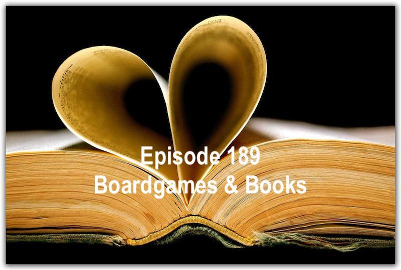 Episode 189 - Boardgames & Books