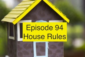 Episode 94: House Rules