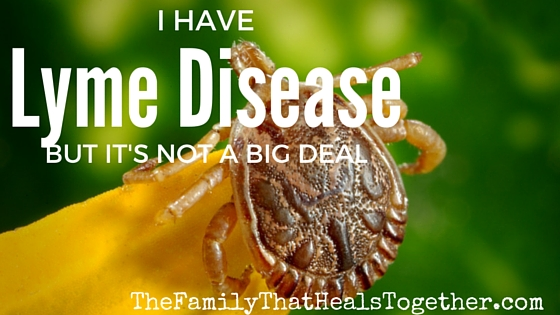 I recently learned I have Lyme disease... but it's not *that* big of a deal. Let me explain...