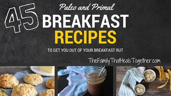 45 primal and paleo diet breakfast recipes to get you out of your 40 primal and paleo diet breakfast recipes to get you out of your breakfast rut malvernweather Choice Image