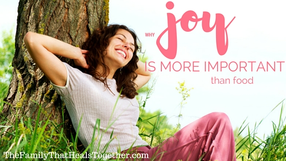 Why Joy Is More Important to Your Health Than Food | The Family That Heals Together