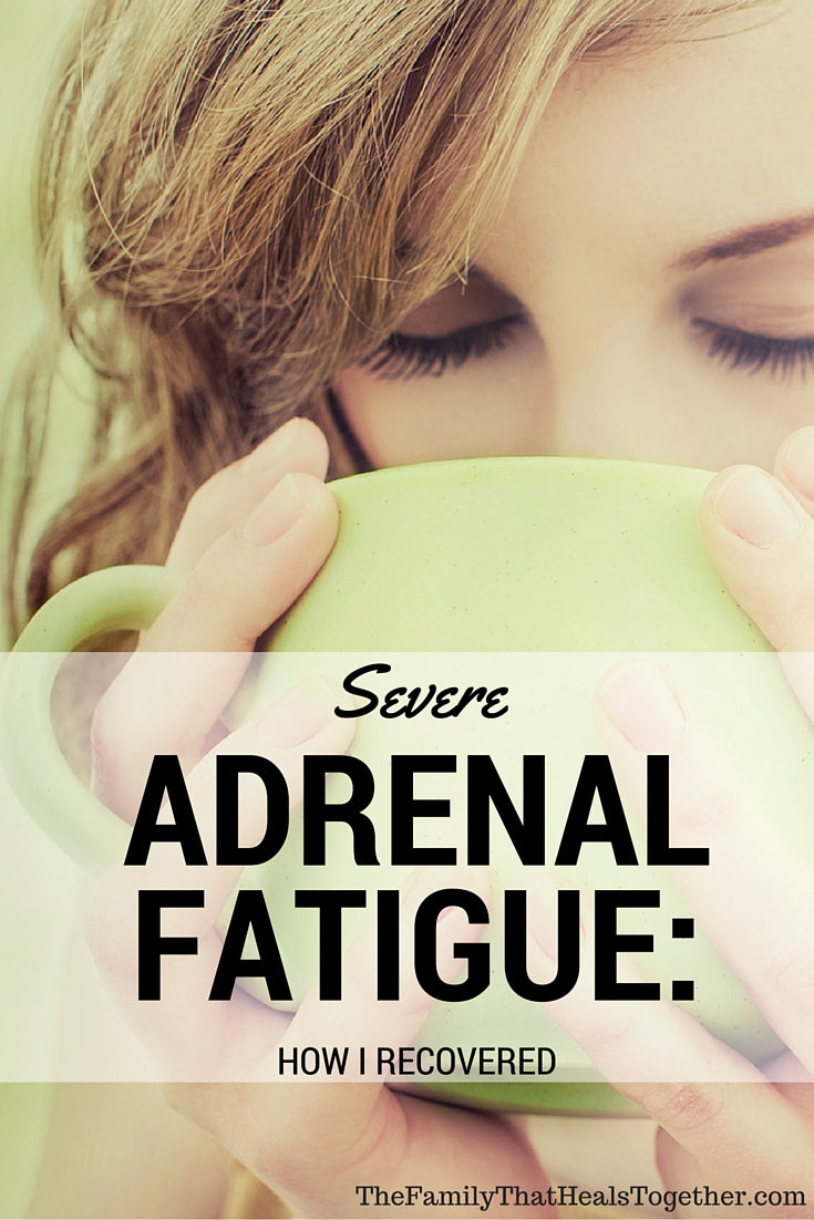 Severe Adrenal Fatigue Syndrome: How I Recovered   The Family That Heals Together