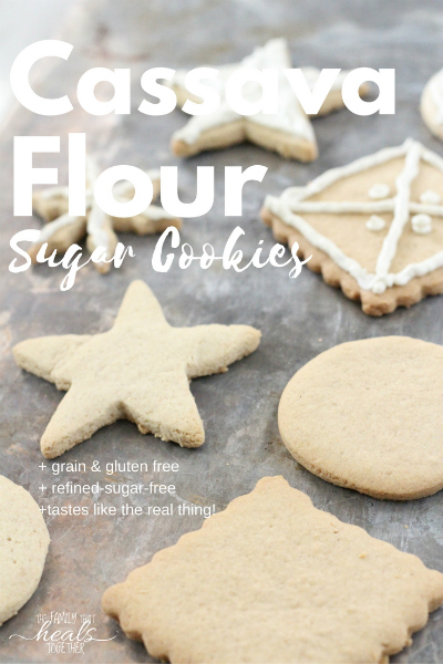Cassava Flour Sugar Cookies: Grain-Free, Gluten-Free, Refined-Sugar-Free, Healthy Goodness! | The Family That Heals Together