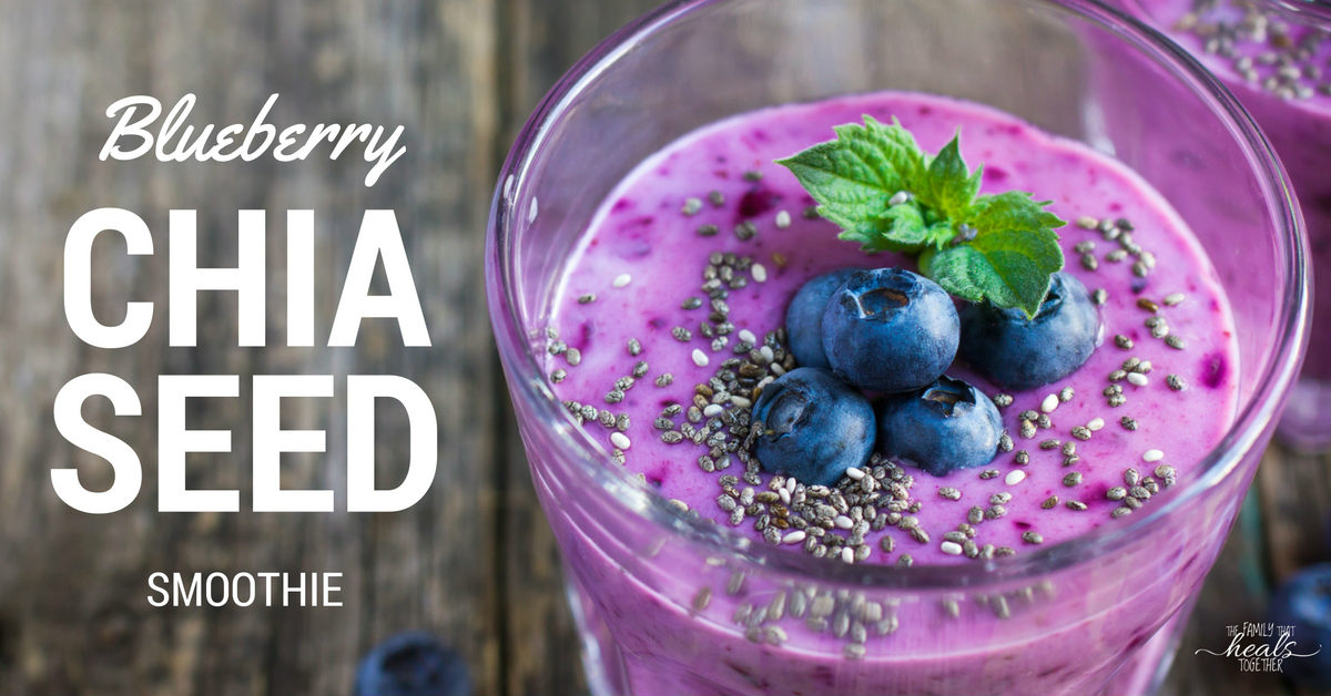 Super Antioxidant Blueberry Chia Seed Smoothie Recipe | The Family That Heals Together