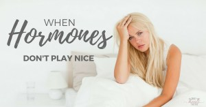 When Hormones Don't Play Nice - Hormonal Imbalances in Women | The Family That Heals Together
