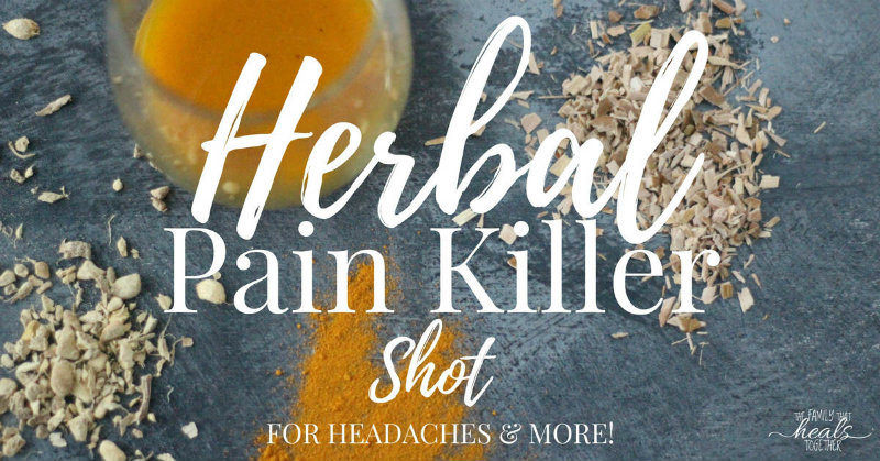 Herbal Pain Killer Shot for Headaches & More: Stop Taking NSAIDS! | The Family That Heals Together