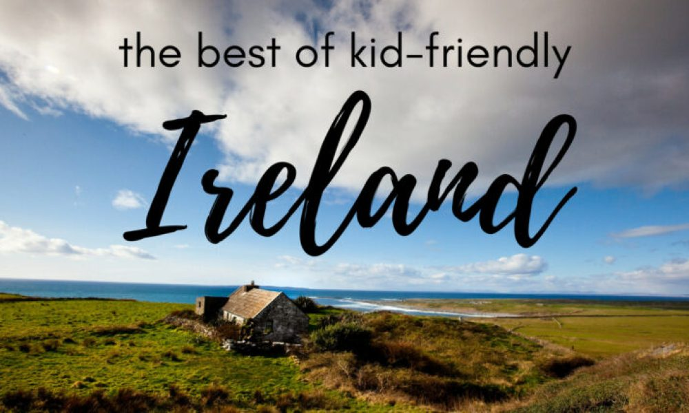 Family Breaks in Ireland: Ireland with Kids Travel Guide