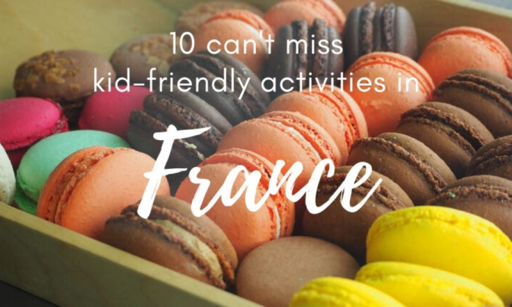 Our top 10 things to do in France with kids