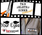 LIVE NOW: Latest Episode Of The Deleted Scene Podcast - Kristian, Caley + Meli + The Fan Carpet's Marc + Sophia Discuss The Latest News