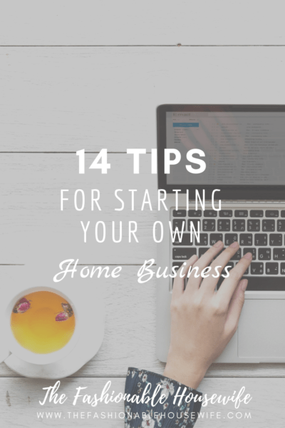 14 Tips For Starting Your Own Home Business The Fashionable Housewife