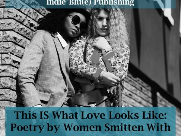 This IS What Love Looks Like: Poetry by Women Smitten With Women