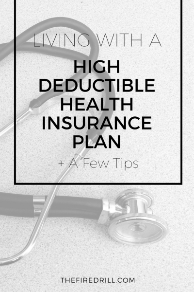 Living with a High Deductible Health Insurance Plan | www.thefiredrill.com