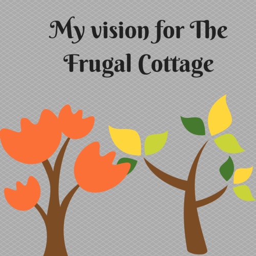 My vision for The Frugal Cottage