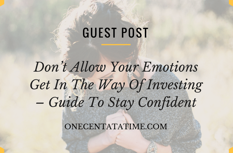 Don't allow your emotions get in the way of investing – Guide to stay confident