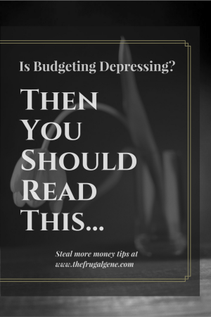 Is Budgeting Depressing? Then You Should Read This...