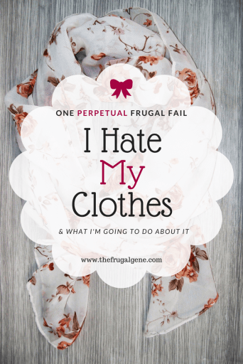 One Perpetual Frugal Fail - I Hate My Clothes & What I'm Going To Do About It