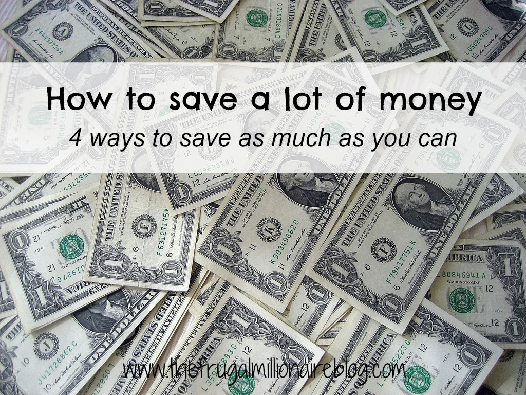 How To Save A Lot Of Money The Frugal Millionaire