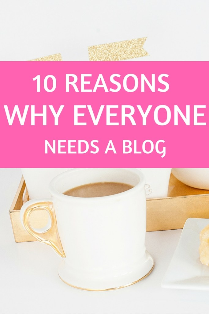 10 Reasons why everyone needs a blog. Have you been thinking of starting a blog but aren't sure it's for you? I'm here to say - it is! I believe everyone needs a blog; here are 10 reasons why, plus a tutorial to get your site up and running today!