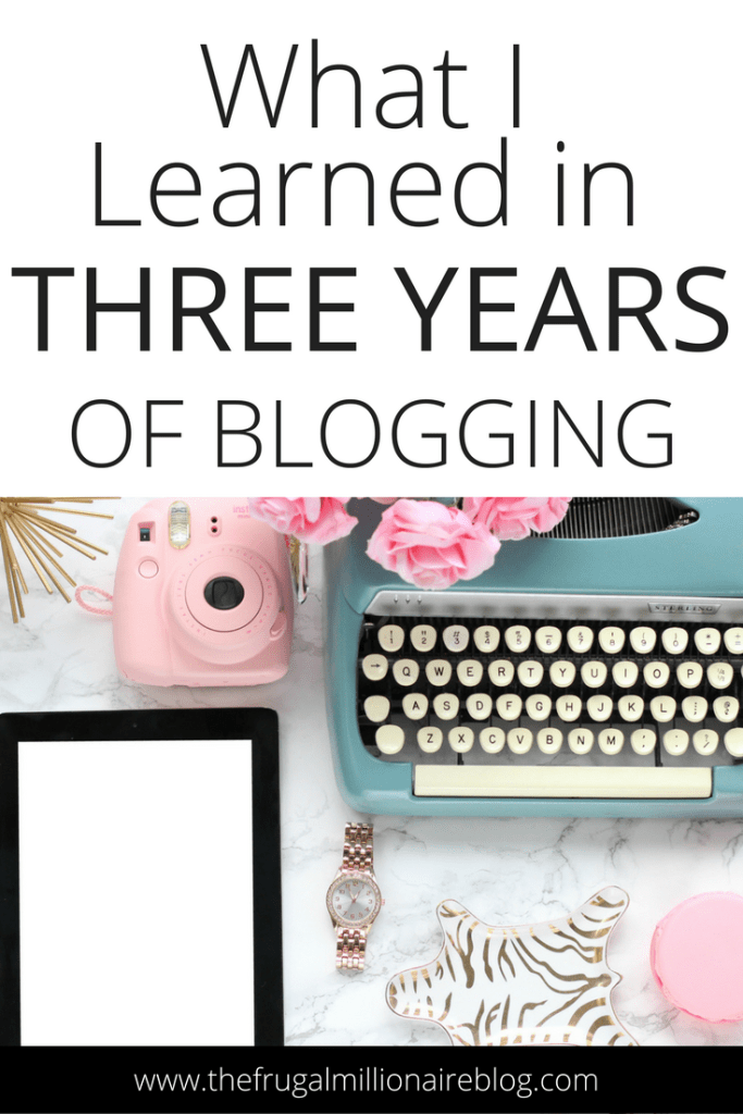 What I learned blogging. Everything I learned in three years of blogging - the good, the bad and everything in between!