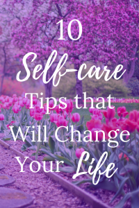 Change your life with these 10 self-care tips designed to improve mental and physical health!