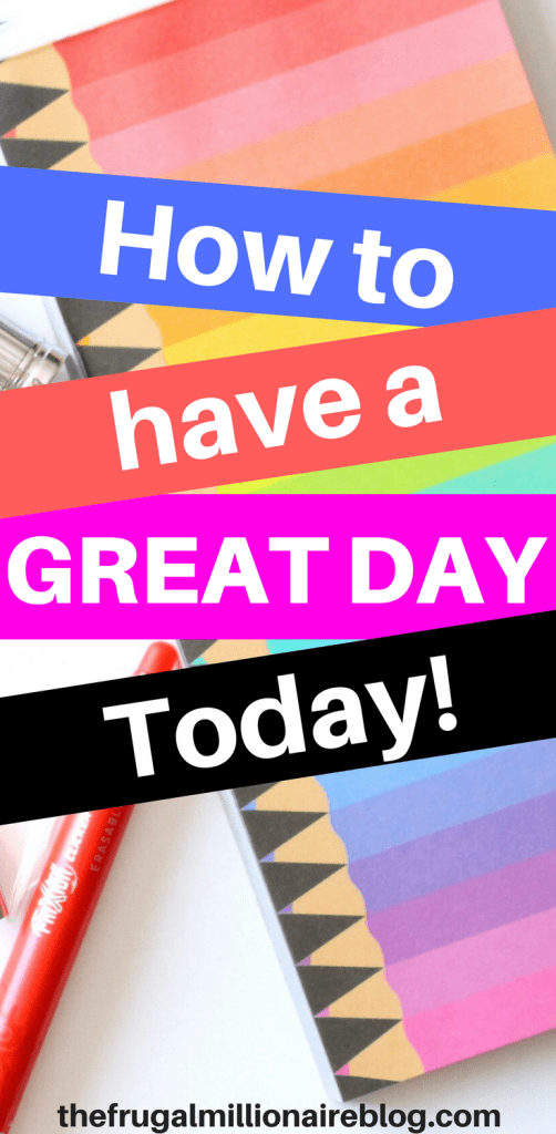 Tips to make you have a GREAT day today! Great days make a great life! Don't miss these life-changing tips on transforming your days from here on out! #greatday #personaldevelopment #lovelife