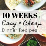 10 Weeks of Easy & Budget-Friendly Dinner Recipes