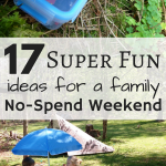 17 Ideas For A Family No-Spend Weekend