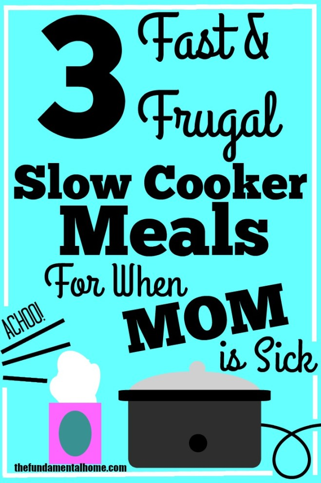 3 Fast & Frugal Slow Cooker Meals for When Mom is Sick thefundmentalhome.com