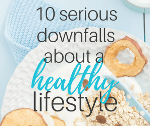 healthy lifestyle, healthy eating, downfalls, downside, healthy, eat well, eating clean, whole 30, fitness