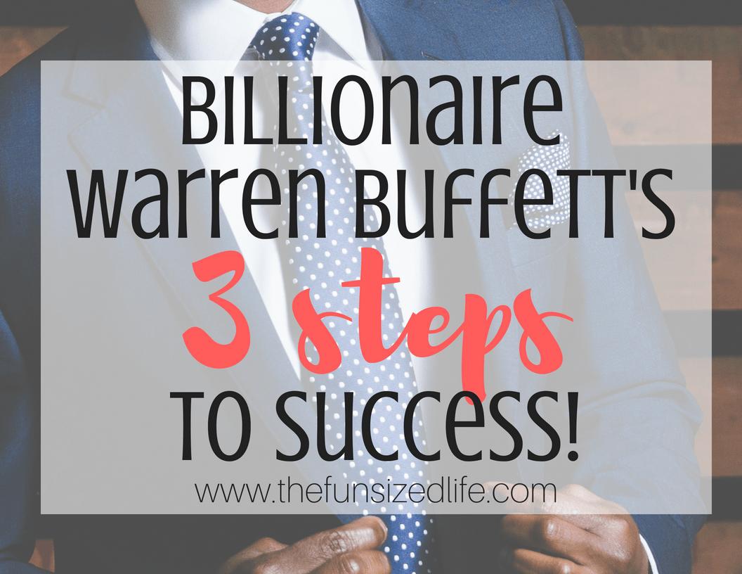 Warren Buffett, money, success plan, success, three steps to success, Warren Buffett success, billionaire, how to be successful