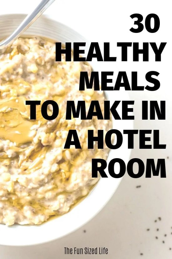 It's possible to travel and still take care of your health. Here are 30 healthy meals to make in a hotel room no matter where you are traveling to!