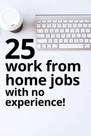 25 legit work from home jobs with little to no experience