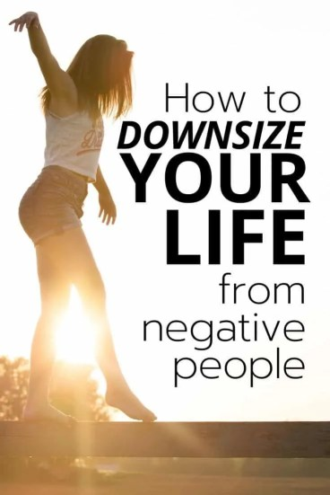 Downsizing your life from negative people