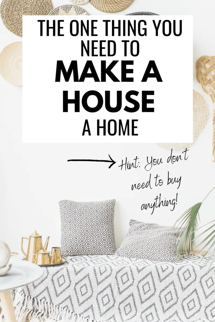 How do I make my house feel like a home? If you want a cozier space, that feels homey, do this one thing (and it works for everyone!)