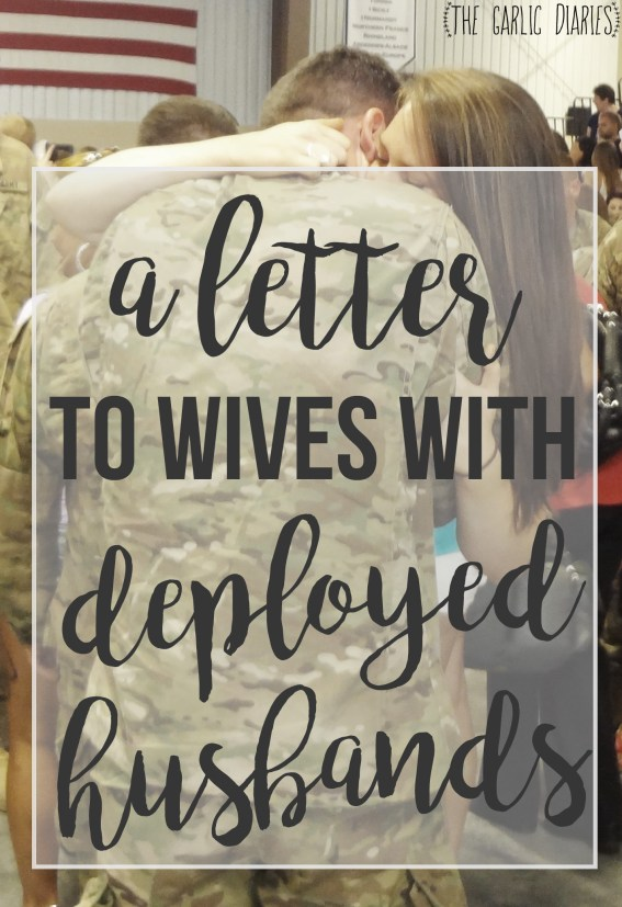 A letter to wives with deployed husbands - TheGarlicDiaries.com
