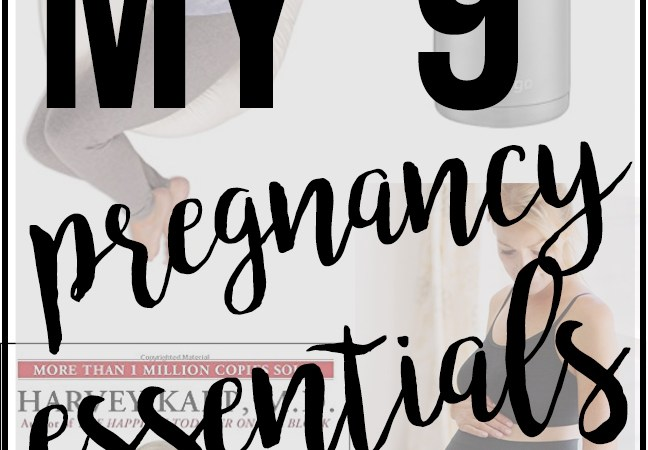 My 9 Pregnancy Essentials