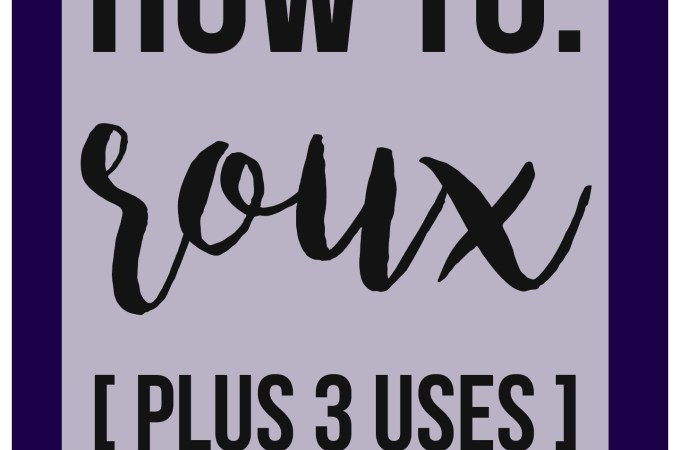 How To: Roux (Plus 3 Uses)