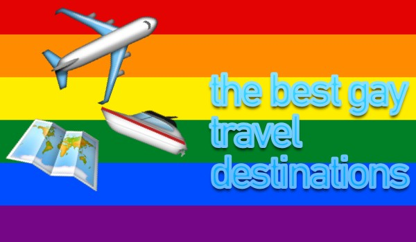 the best gay travel destinations