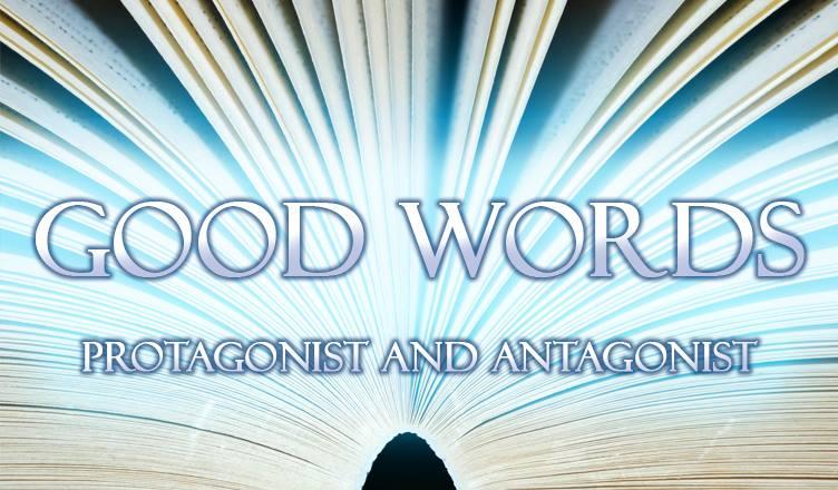 Good Words: Protagonist and Antagonist
