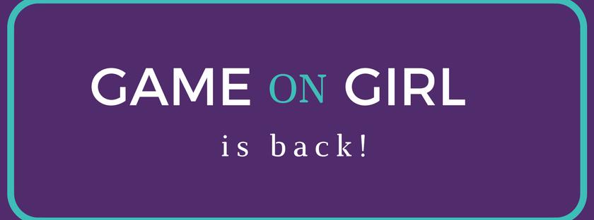 Game on Girl is back header
