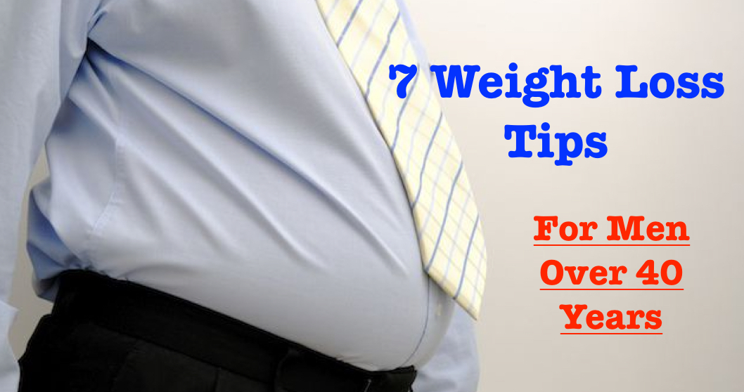 7 Steps to Weight Loss for Men Over 40 Age