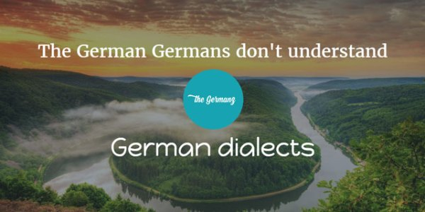 The German Germans dont understand German dialects
