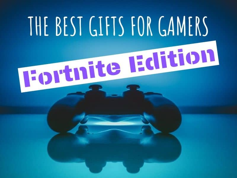 The Best Gifts for Gamers: Fortnite Edition