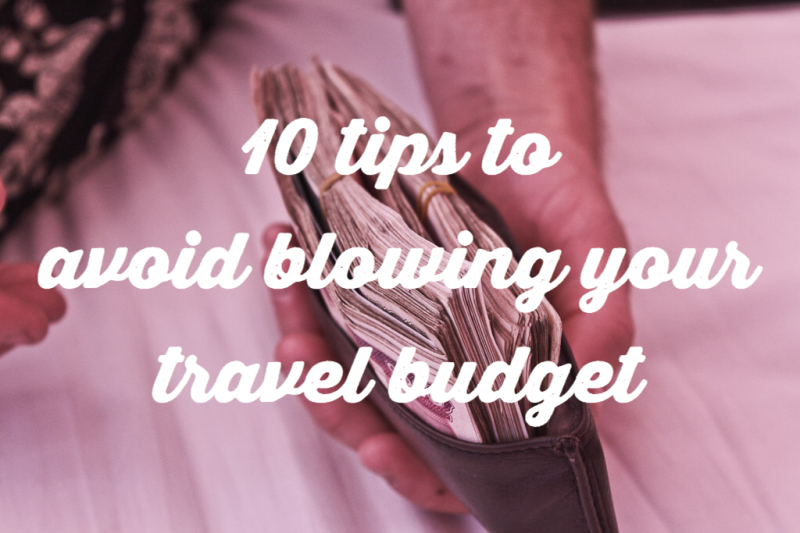 tips to avoid blowing your travel budget