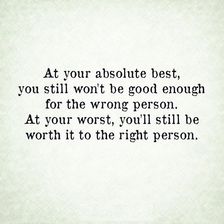At Your Best, You'll Never Be Good Enough For The Wrong Person