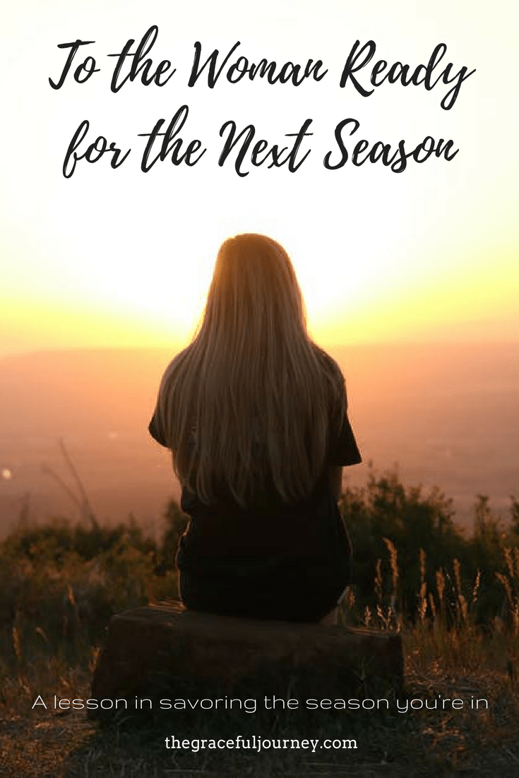 To the woman ready for the next season, a lesson in savoring the season you're in