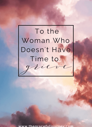 To the Woman Who Doesn't Have Time to Grieve